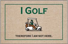 Golf Welcome Mat - I Golf Therefore I Am Not Here - Funny Golf Doormat 18 x 27
