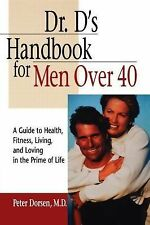 Dr. d's Handbook for Men Over 40 : A Guide to Health, Fitness, Living, and...