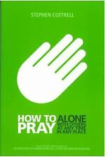 How to Pray : Alone, with Others, at Any Time, in Any Place by Stephen...