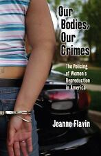 Our Bodies, Our Crimes: The Policing of Women's Reproduction in America (Alterna