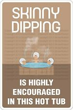 "Metal Sign Skinny Dipping Is Highly Encouraged Hot Tub 8"" x 12"" Aluminum NS 516"