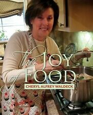 The Joy of Food : Celebrating the Role Food Plays in Our Lives by Cheryl...
