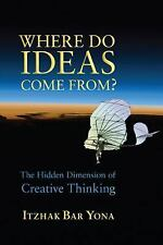 Where Do Ideas Come From? : The Hidden Dimension of Creative Thinking by...