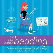 Not Your Mama's Beading: The Cool and Creative Way to String 'Em Along-ExLibrary