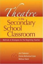 Theatre in the Secondary School Classroom : Methods and Strategies for the...