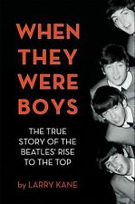 When They Were Boys : The True Story of the Beatles' Rise to the Top by Larry...