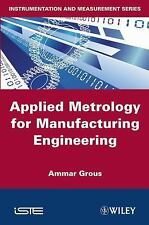Applied Metrology for Manufacturing Engineering by Ammar Grous (2011, Hardcover)
