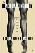 The Black Dancing Body : A Geography from Coon to Cool by Brenda Dixon...