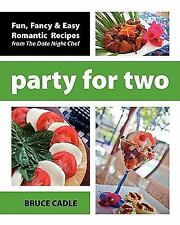 Party for Two : Fun, Fancy and Easy Romantic Recipes from the Date Night Chef...