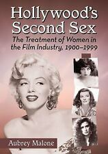 Hollywood's Second Sex : The Treatment of Women in the Film Industry,...