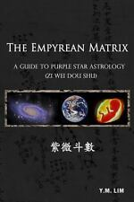 The Empyrean Matrix A Guide to Purple Star Astrology (Zi Wei Dou Shu)by Y.M. Lim
