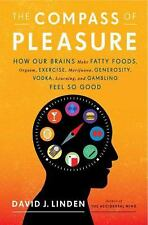 The Compass of Pleasure: How Our Brains Make Fatty Foods, Orgasm, Exercise, Mar