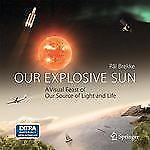 Our Explosive Sun: A Visual Feast of Our Source of Light and Life, Pal Brekke, V
