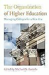 The Organization of Higher Education : Managing Colleges for a New Era (2012,...