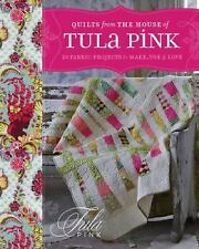 Quilts from the House of Tula Pink : 20 Fabric Projects to Make, Use and Love...