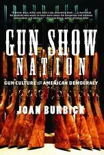 Gun Show Nation: Gun Culture and American Democracy - Burbick, Joan - Hardcover