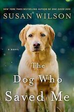 The Dog Who Saved Me: A Novel by Wilson, Susan