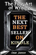 The Fine Art of Writing the Next Best Seller on Kindle by Omar Johnson (2013,...