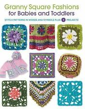 Granny Square Fashions for Babies and Toddlers : Stitch Patterns in Words and...