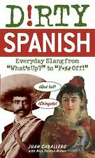 """Dirty Spanish: Everyday Slang from """"What's Up?"""" to """"F%# Off!"""" (Dirty Everyday Sl"""