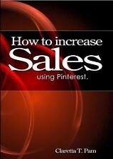 How to Increase Sales Using Pinterest by Claretta T. Pam (2014, Paperback)