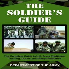 The Soldier's Guide: The Complete Guide to U.S. Army Traditions, Training, Dutie