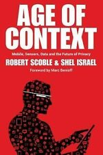 Age of Context : Mobile, Sensors, Data and the Future of Privacy by Shel...