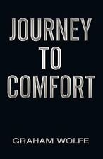 Journey to Comfort by Graham Wolfe (2011, Paperback)