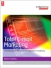 Total E-Mail Marketing : Maximizing Your Results from Integrated E-Marketing...