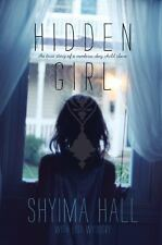 Hidden Girl : The True Story of a Modern-Day Child Slave by Shyima Hall...