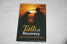 Tails of Recovery : Addicts and the Pets that Love Them by Nancy Schenck (200...