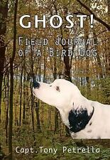 Ghost! Field Journal of a Bird Dog, Capt. Tony Petrella, New Books