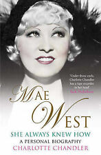 She Always Knew How: Mae West, a Personal Biography by Chandler, Charlotte