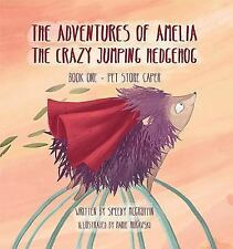 Amelia the Crazy Jumping Hedgehog : Book One -- Pet Store Caper by Speedy...