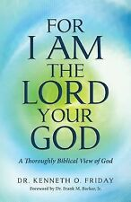 For I Am the Lord Your God : A Thoroughly Biblical View of God by Kenneth...