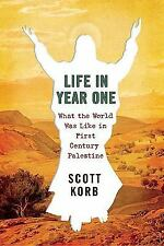 Life in Year One: What the World Was Like in First-Century Palestine Korb, Scot