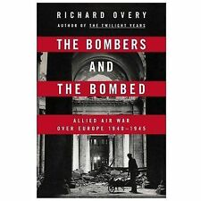 The Bombers and The Bombed: Allied Air War over Europe, 1940-1945..NEW Hardcover
