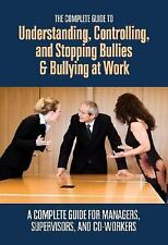 The Complete Guide to Understanding, Controlling, and Stopping Bullies & Bullyin