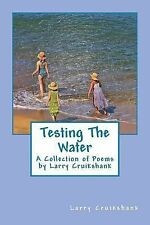 Testing the Water : A Collection of Poems by Larry Cruikshank by Larry...