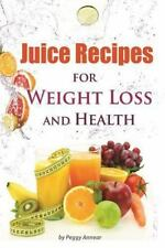 Juice Recipes : Juice Recipes for Weight Loss and Health. an Illustrated,...