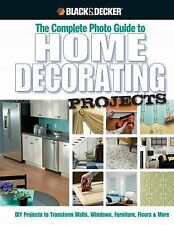 Black & Decker The Complete Photo Guide to Home Decorating Projects: DIY Projec