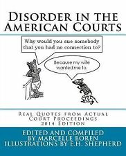 Disorder in the American Courts: Real Quotes from Actual Court Proceedings, 2014