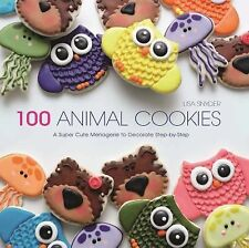 100 Animal Cookies : A Super Cute Menagerie to Decorate Step by Step by Lisa...