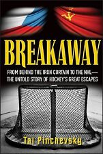 Breakaway : From Behind the Iron Curtain to the NHL--The Untold Story of...