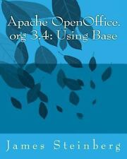 Apache OpenOffice.org 3. 4 - Using Base by James Steinberg (2013, Paperback)