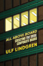 All Above Board: Creating The Ideal Corporate Board,Lindgren, Ulf,Very Good Book