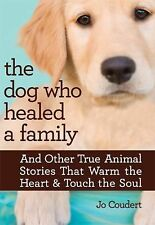 The Dog Who Healed a Family: And Other True Animal Stories That Warm the Heart..