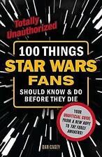 100 Things Star Wars Fans Should Know & Do Before They Die..Dan Casey...VGC