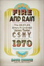 Fire and Rain: The Beatles, Simon and Garfunkel, James Taylor, CSNY, and the Los
