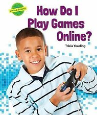Online Smarts: How Do I Play Games Online? by Tricia Yearling (2015, Hardcover)